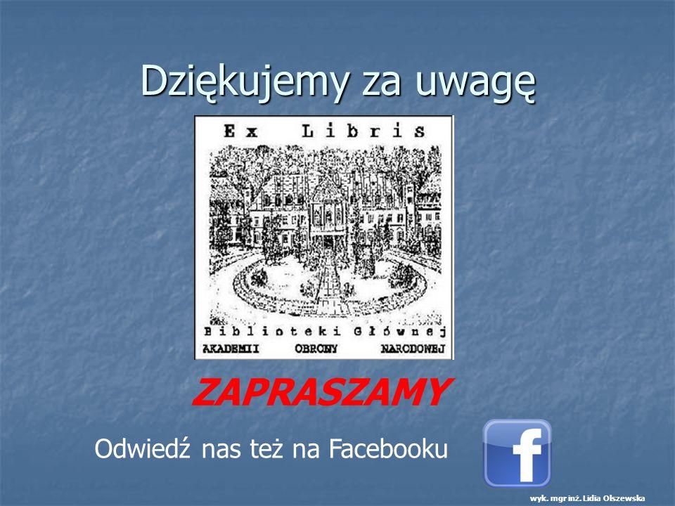 Dziękujemy za uwagę wyk. mgr inż. Lidia Olszewska ZAPRASZAMY Odwiedź nas też na Facebooku