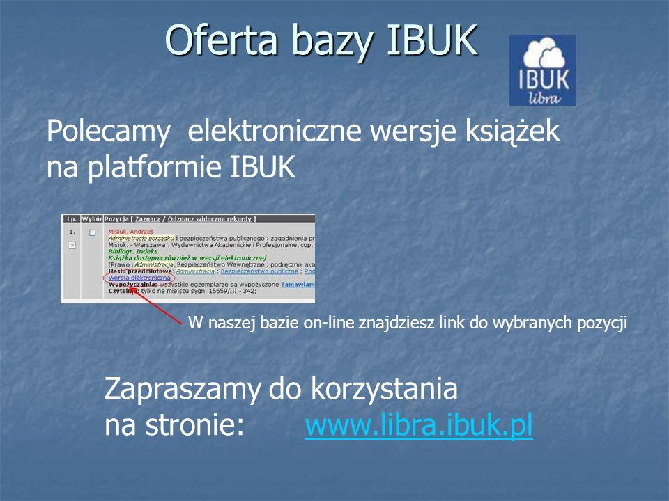 Oferta bazy IBUK Polecamy elektroniczne wersje książek na platformie IBUK W naszej bazie on-line znajdziesz link do wybranych pozycji Zapraszamy do ko