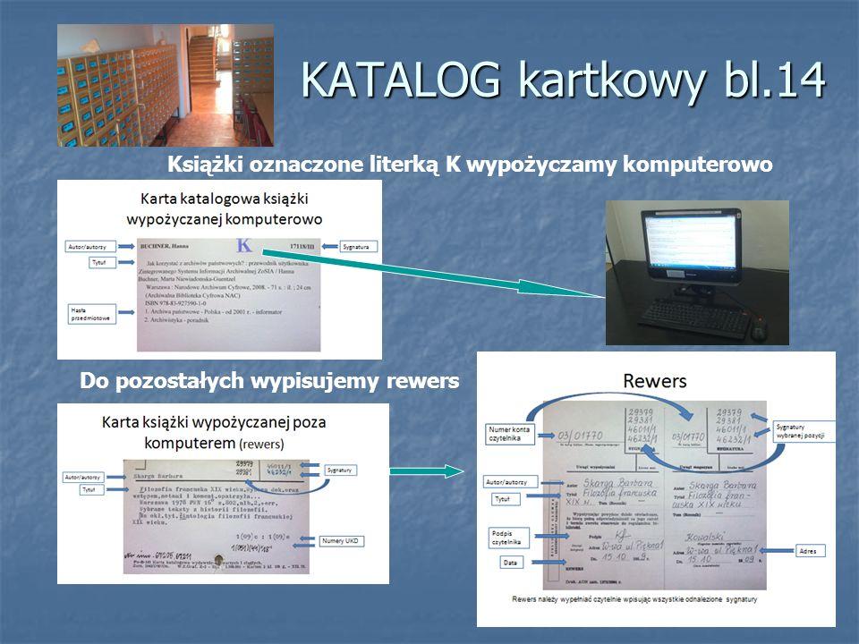 KATALOG kartkowy bl.14 Książki oznaczone literką K wypożyczamy komputerowo Do pozostałych wypisujemy rewers