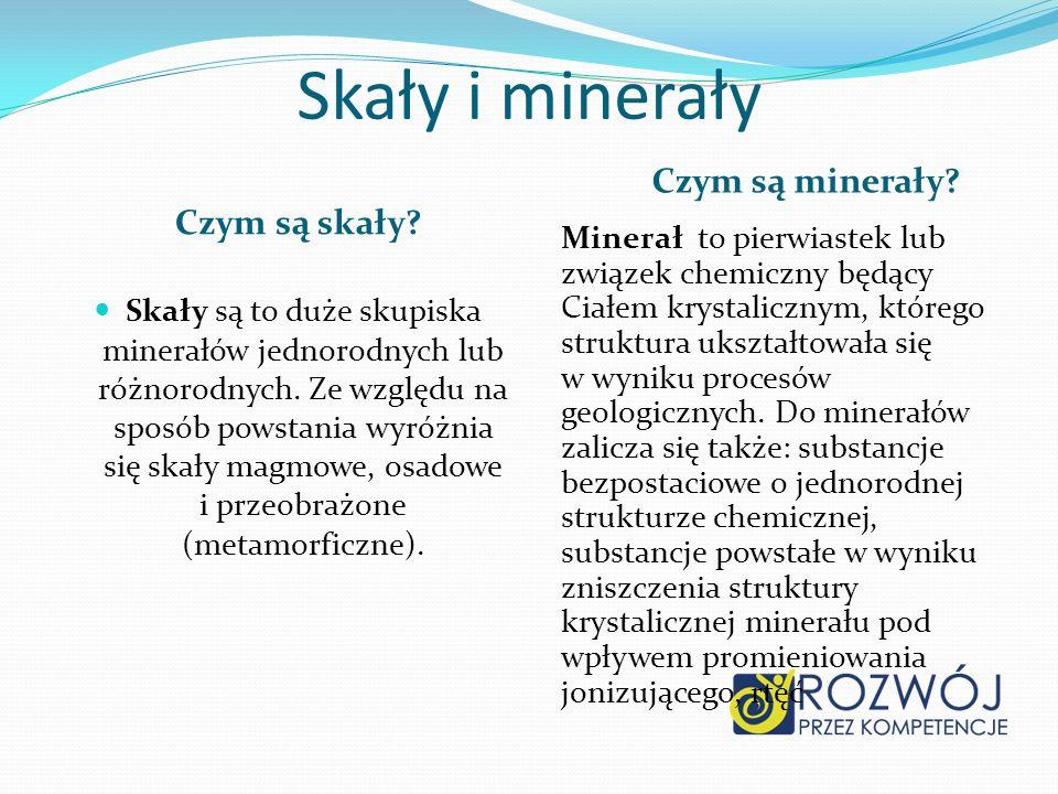 Skały i minerały Czym są skały? Czym są minerały? Skały są to duże skupiska minerałów jednorodnych lub różnorodnych. Ze względu na sposób powstania wy