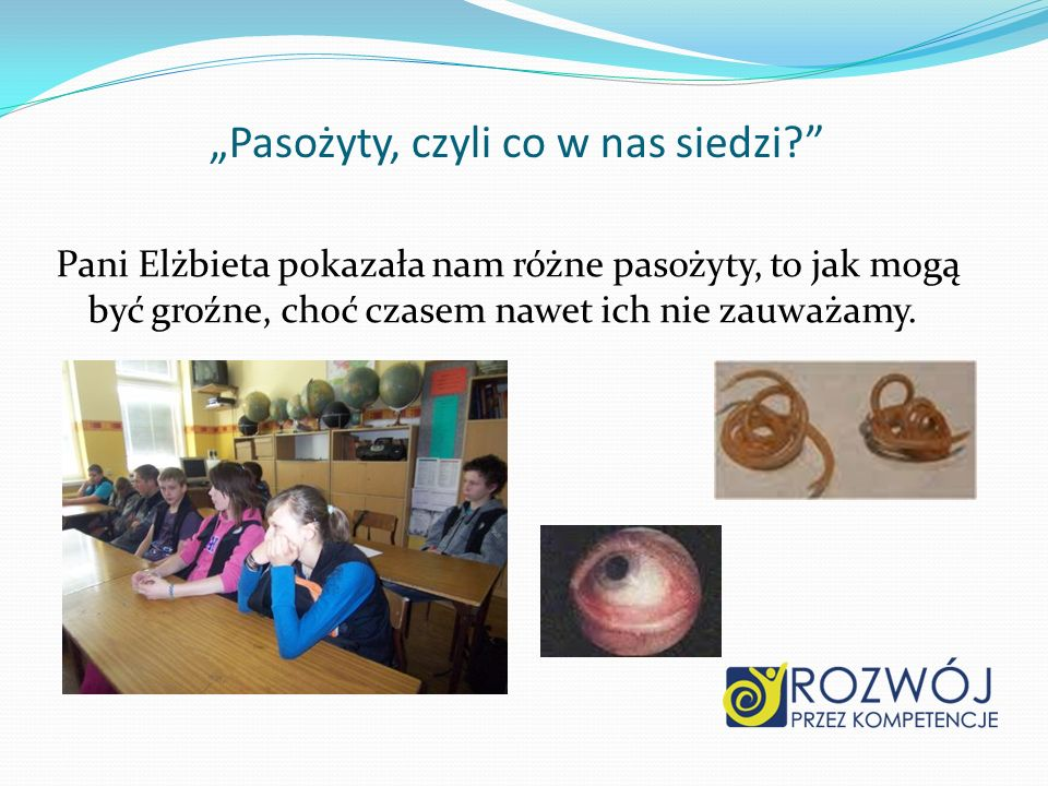 Pasożyty, czyli co w nas siedzi? Pani Elżbieta pokazała nam różne pasożyty, to jak mogą być groźne, choć czasem nawet ich nie zauważamy.