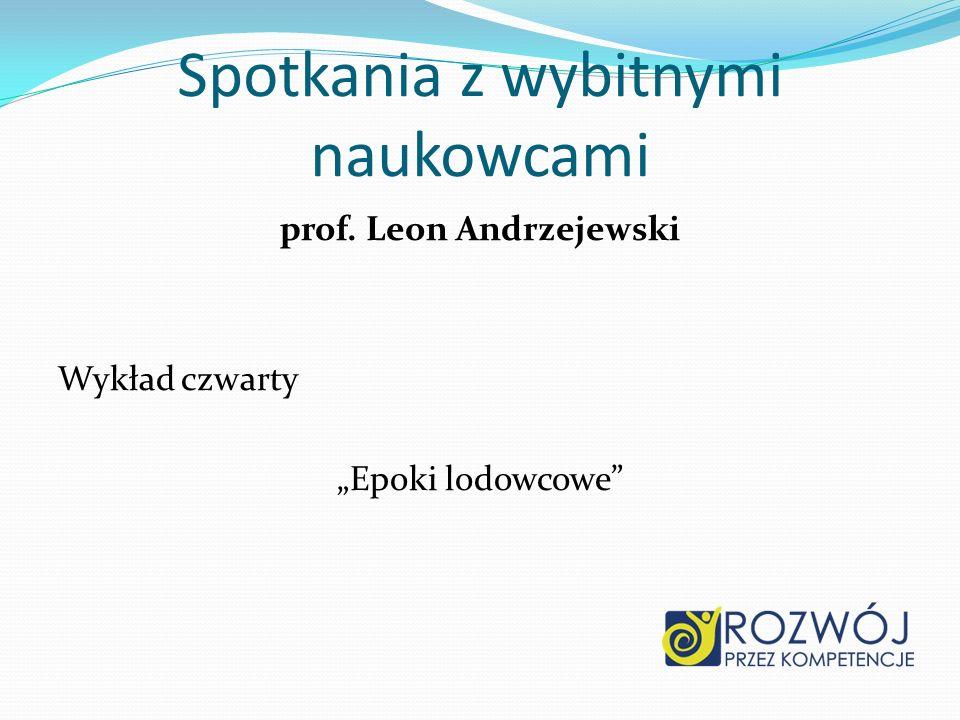 Spotkania z wybitnymi naukowcami prof. Leon Andrzejewski Wykład czwarty Epoki lodowcowe