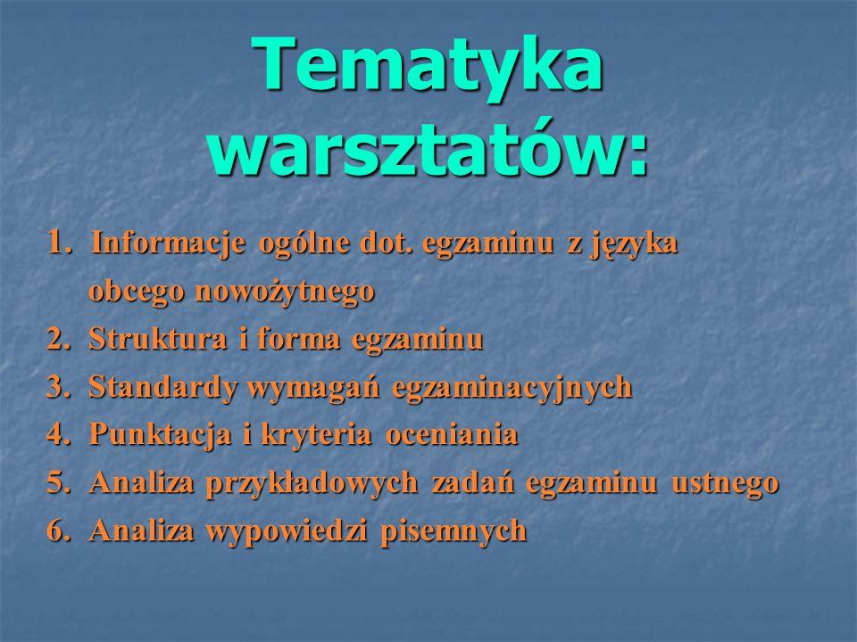 Tematyka warsztatów: 1. Informacje ogólne dot. egzaminu z języka obcego nowożytnego obcego nowożytnego 2. Struktura i forma egzaminu 3. Standardy wyma