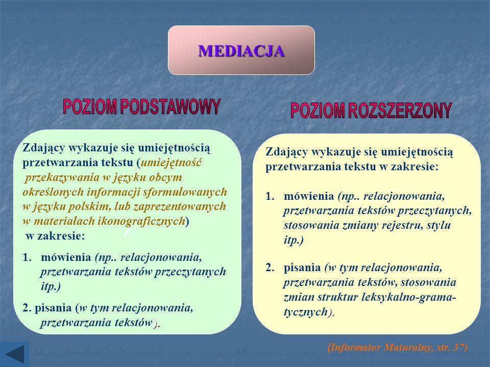 MEDIACJA ( Informator Maturalny, str. 37) Z Zdający wykazuje się umiejętnością przetwarzania tekstu (umiejętność przekazywania w języku obcym określon