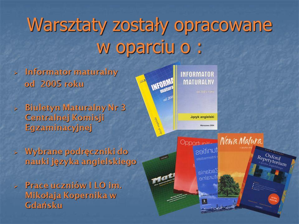 Warsztaty zostały opracowane w oparciu o : Informator maturalny Informator maturalny od 2005 roku od 2005 roku Biuletyn Maturalny Nr 3 Centralnej Komi