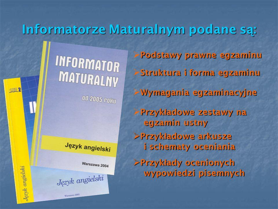 Informatorze Maturalnym podane s ą : Informatorze Maturalnym podane s ą : Podstawy prawne egzaminu Podstawy prawne egzaminu Struktura i forma egzaminu
