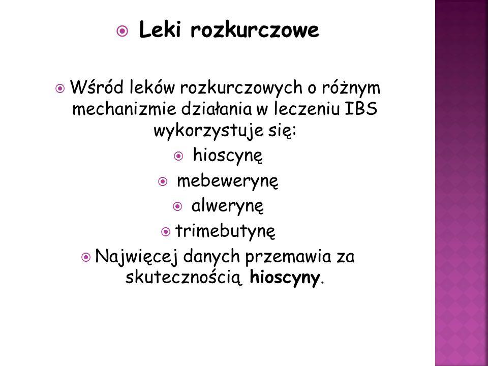 Leki rozkurczowe Wśród leków rozkurczowych o różnym mechanizmie działania w leczeniu IBS wykorzystuje się: hioscynę mebewerynę alwerynę trimebutynę Najwięcej danych przemawia za skutecznością hioscyny.