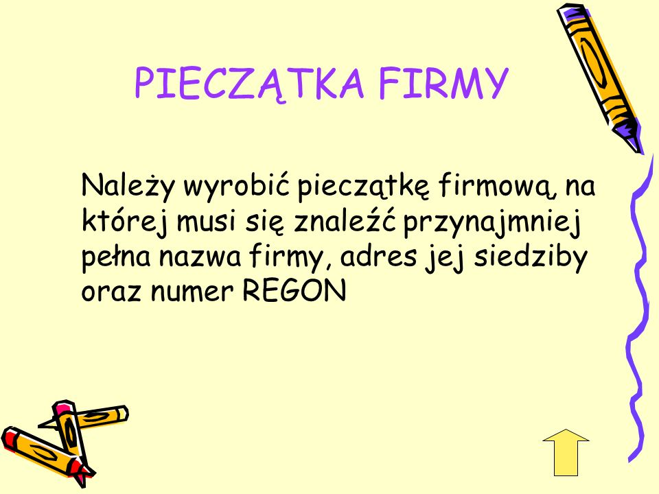 PIECZĄTKA FIRMY Należy wyrobić pieczątkę firmową, na której musi się znaleźć przynajmniej pełna nazwa firmy, adres jej siedziby oraz numer REGON
