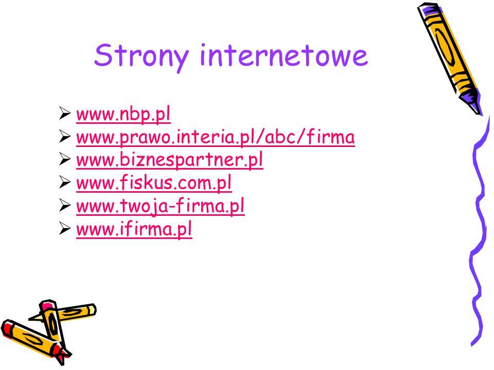 Strony internetowe www.nbp.pl www.prawo.interia.pl/abc/firma www.biznespartner.pl www.fiskus.com.pl www.twoja-firma.pl www.ifirma.pl