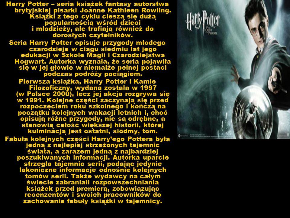Harry Potter – seria książek fantasy autorstwa brytyjskiej pisarki Joanne Kathleen Rowling. Książki z tego cyklu cieszą się dużą popularnością wśród d