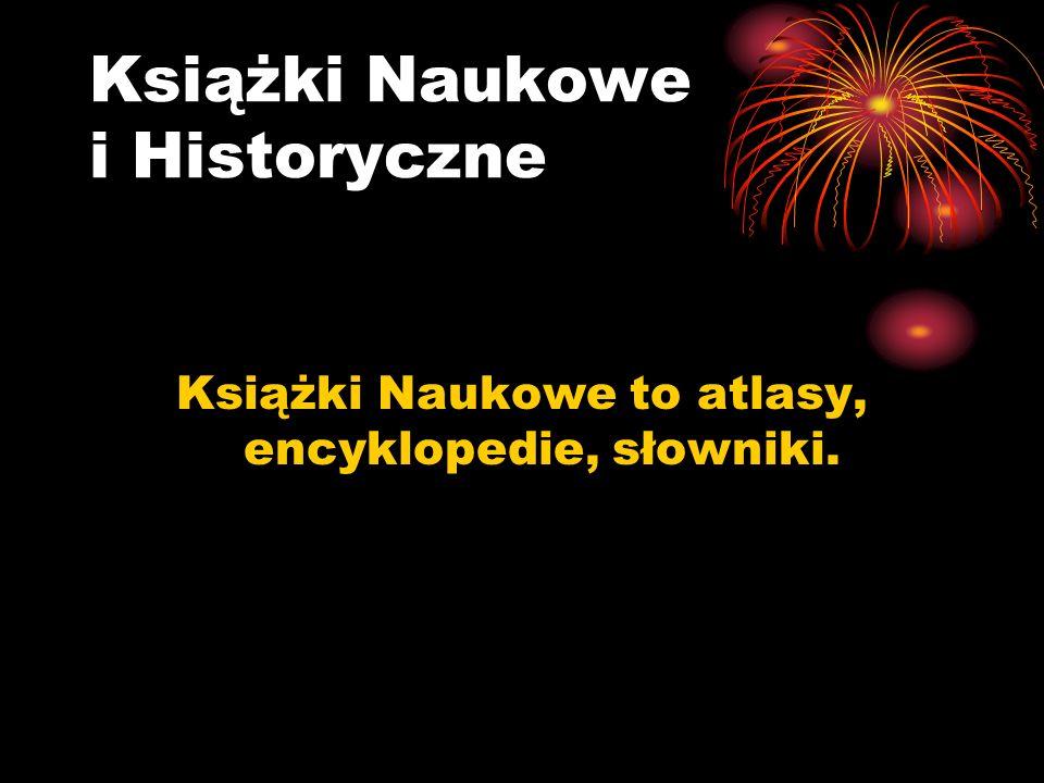 Książki Naukowe i Historyczne Książki Naukowe to atlasy, encyklopedie, słowniki.