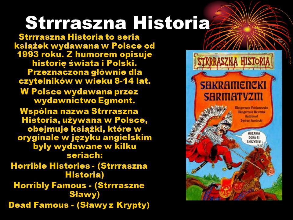 Strrraszna Historia Strrraszna Historia to seria książek wydawana w Polsce od 1993 roku. Z humorem opisuje historię świata i Polski. Przeznaczona głów