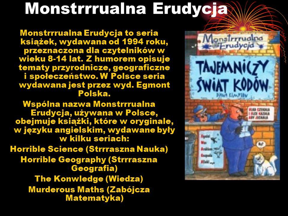 Monstrrrualna Erudycja Monstrrrualna Erudycja to seria książek, wydawana od 1994 roku, przeznaczona dla czytelników w wieku 8-14 lat. Z humorem opisuj