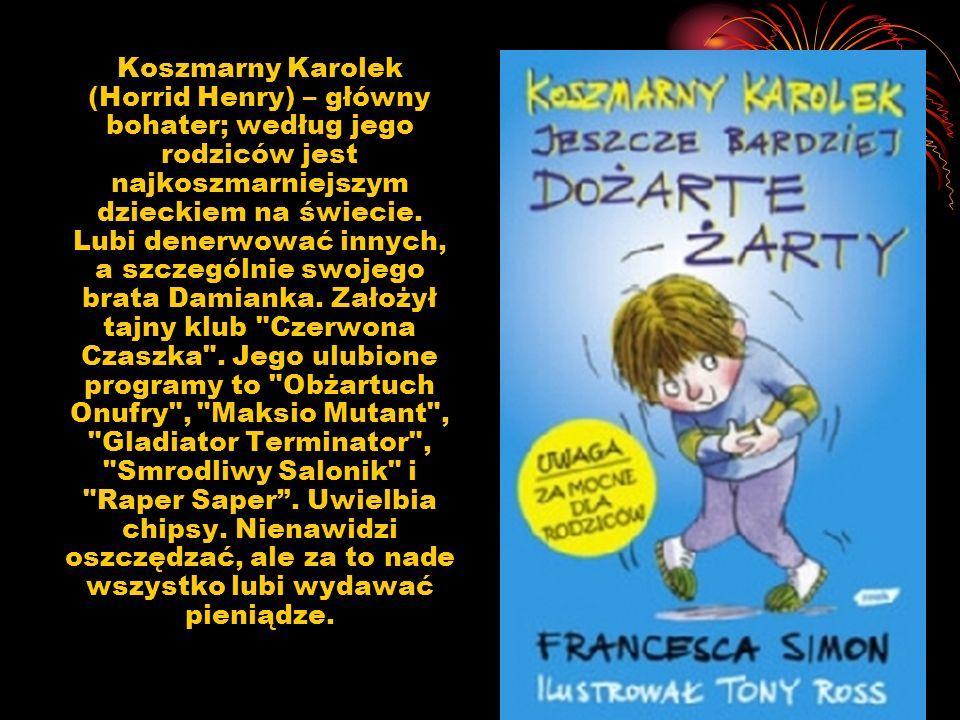 Koszmarny Karolek (Horrid Henry) – główny bohater; według jego rodziców jest najkoszmarniejszym dzieckiem na świecie. Lubi denerwować innych, a szczeg