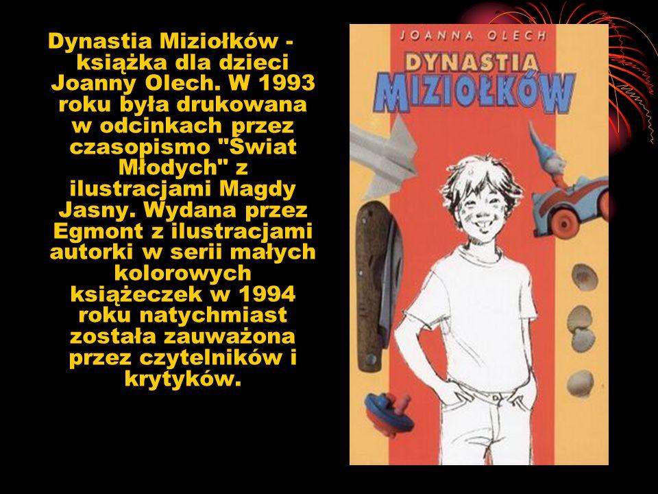 Dynastia Miziołków - książka dla dzieci Joanny Olech. W 1993 roku była drukowana w odcinkach przez czasopismo