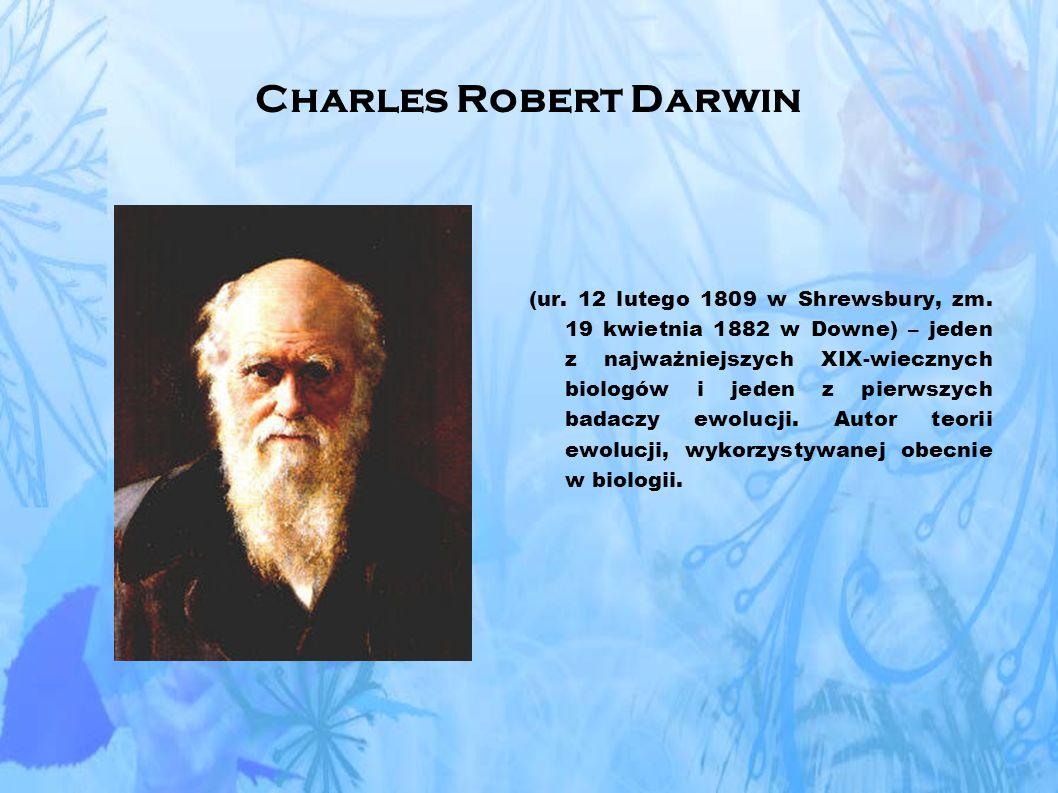 Charles Robert Darwin (ur.12 lutego 1809 w Shrewsbury, zm.