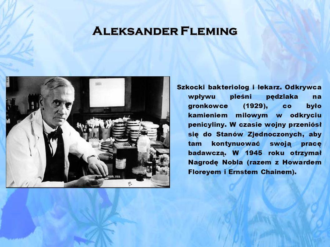 Aleksander Fleming Szkocki bakteriolog i lekarz.