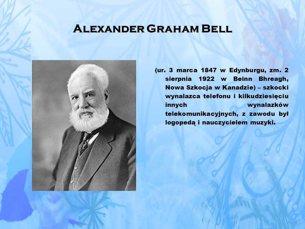 Alexander Graham Bell (ur.3 marca 1847 w Edynburgu, zm.