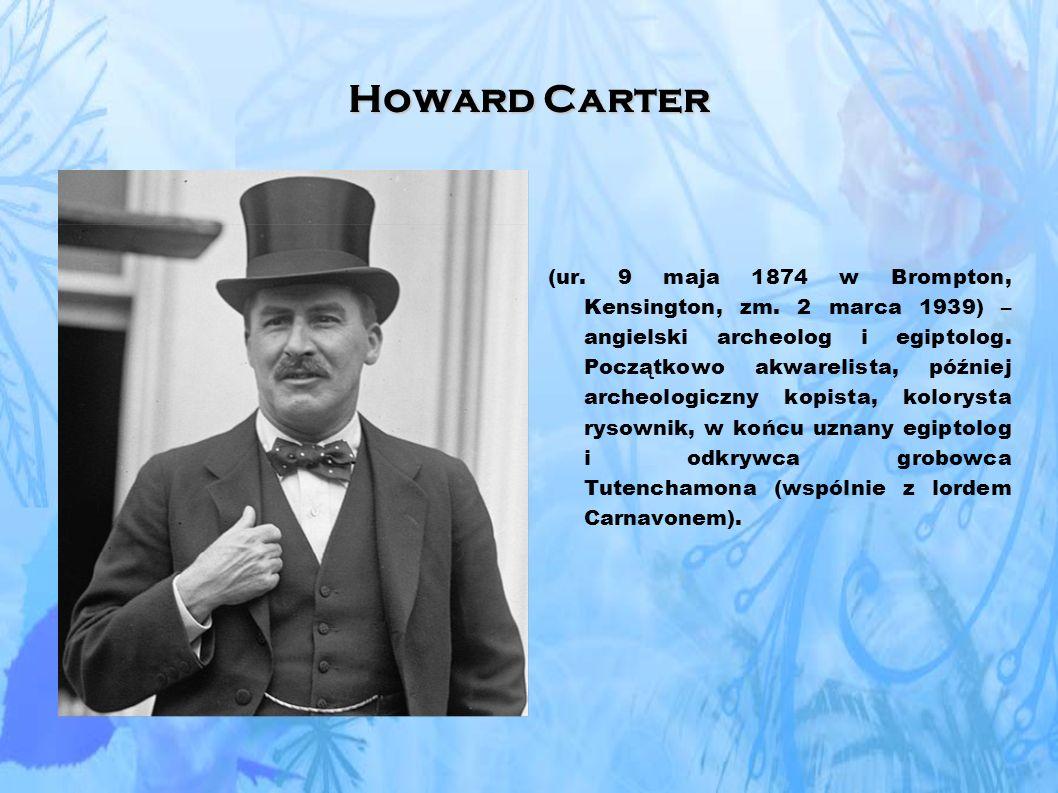 Howard Carter (ur.9 maja 1874 w Brompton, Kensington, zm.