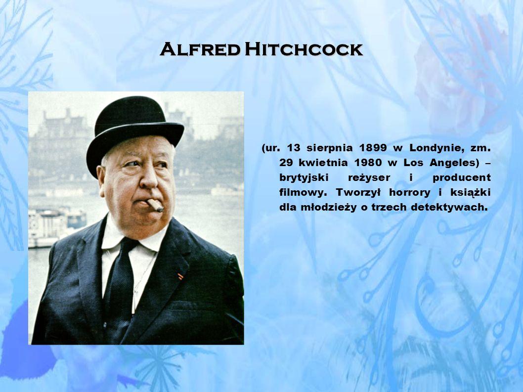Alfred Hitchcock (ur.13 sierpnia 1899 w Londynie, zm.