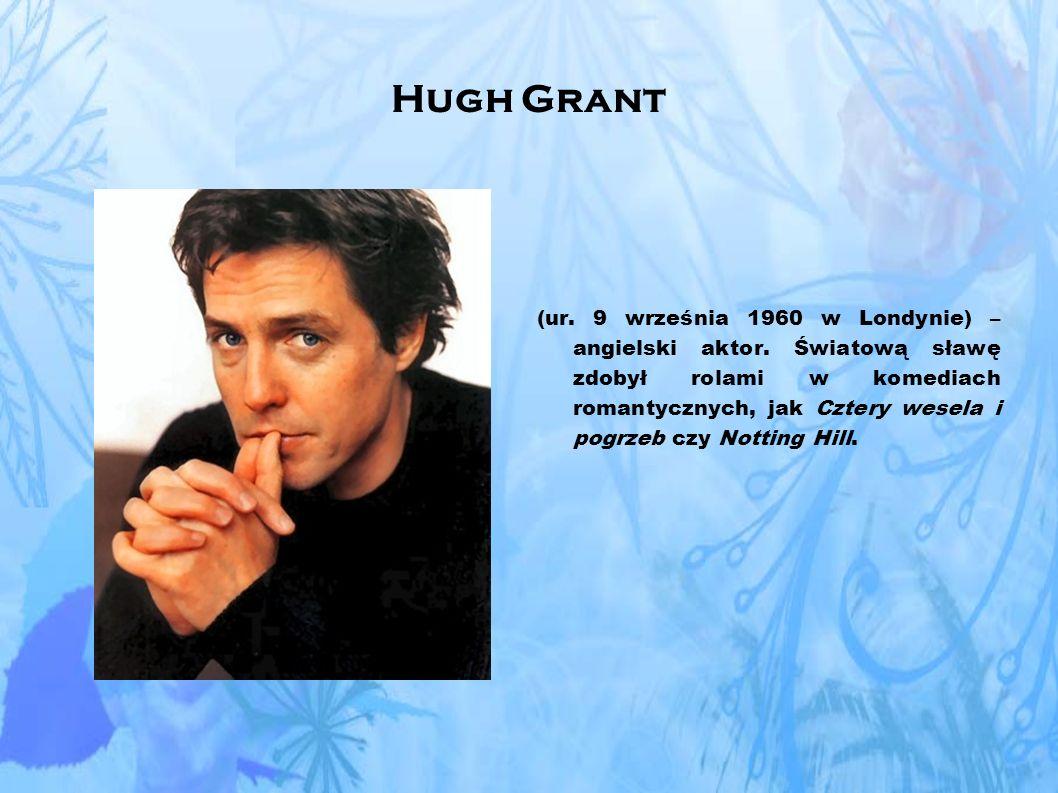 Hugh Grant (ur.9 września 1960 w Londynie) – angielski aktor.