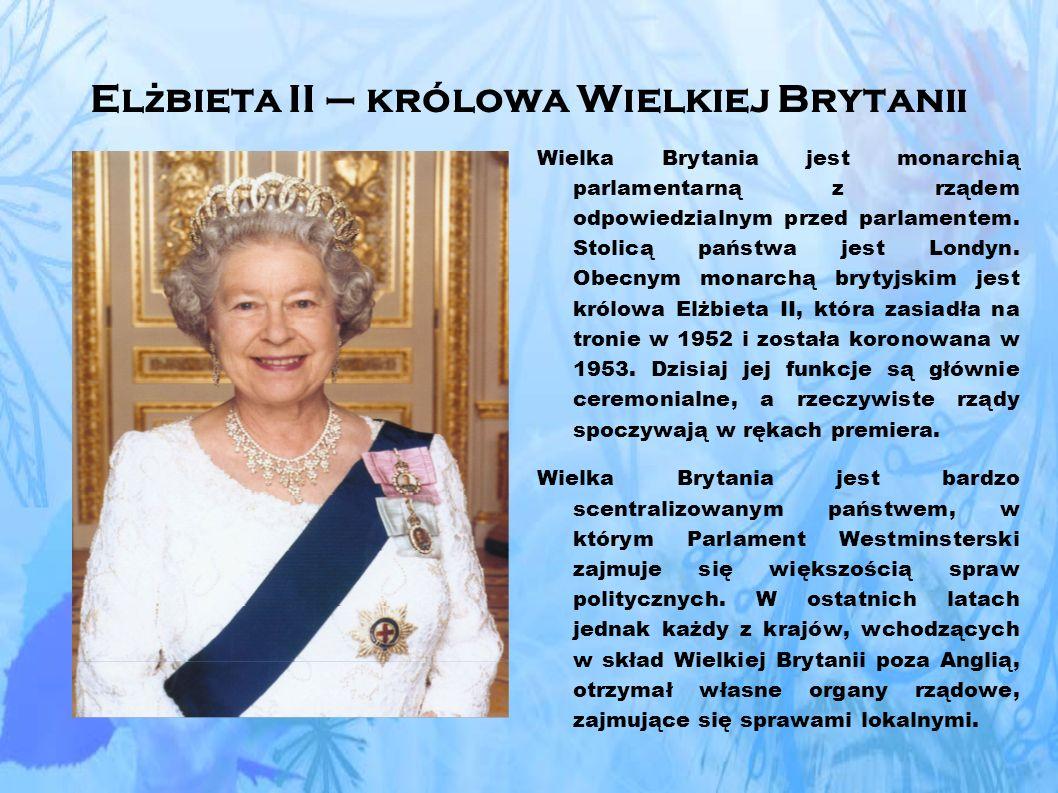 El ż bieta II – królowa Wielkiej Brytanii Wielka Brytania jest monarchią parlamentarną z rządem odpowiedzialnym przed parlamentem.