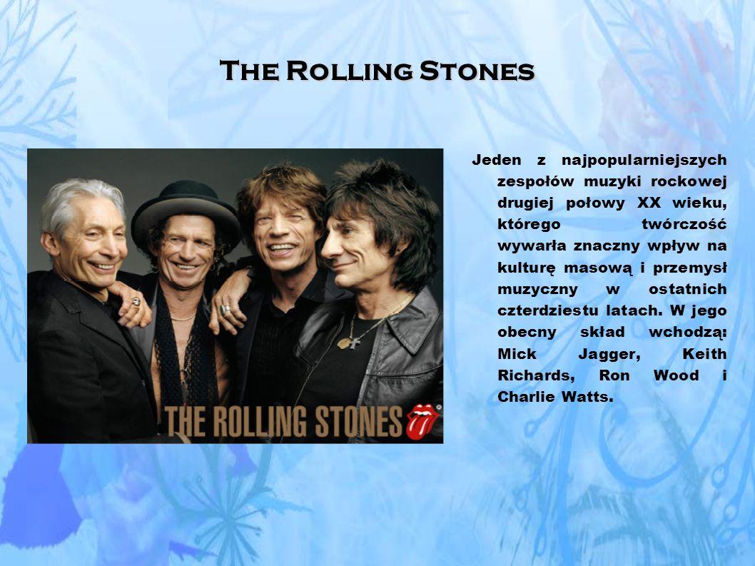 The Rolling Stones Jeden z najpopularniejszych zespołów muzyki rockowej drugiej połowy XX wieku, którego twórczość wywarła znaczny wpływ na kulturę masową i przemysł muzyczny w ostatnich czterdziestu latach.
