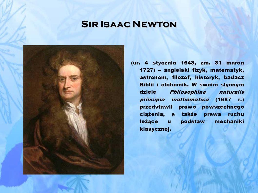 Sir Isaac Newton (ur.4 stycznia 1643, zm.