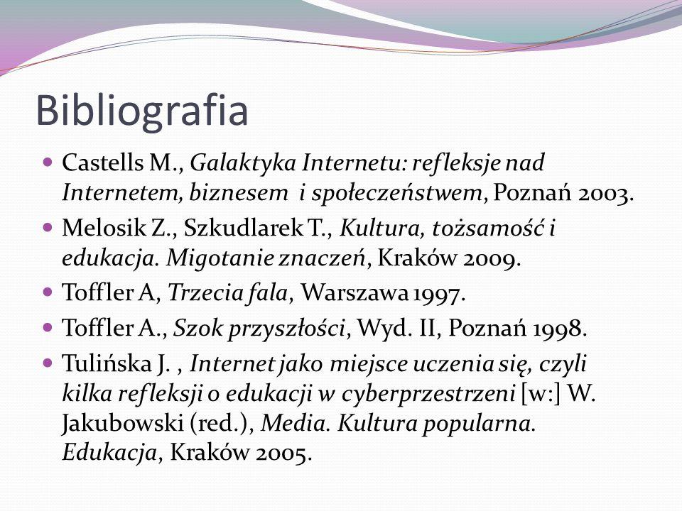 Bibliografia Castells M., Galaktyka Internetu: refleksje nad Internetem, biznesem i społeczeństwem, Poznań 2003. Melosik Z., Szkudlarek T., Kultura, t