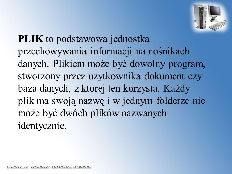 PLIK to podstawowa jednostka przechowywania informacji na nośnikach danych. Plikiem może być dowolny program, stworzony przez użytkownika dokument czy