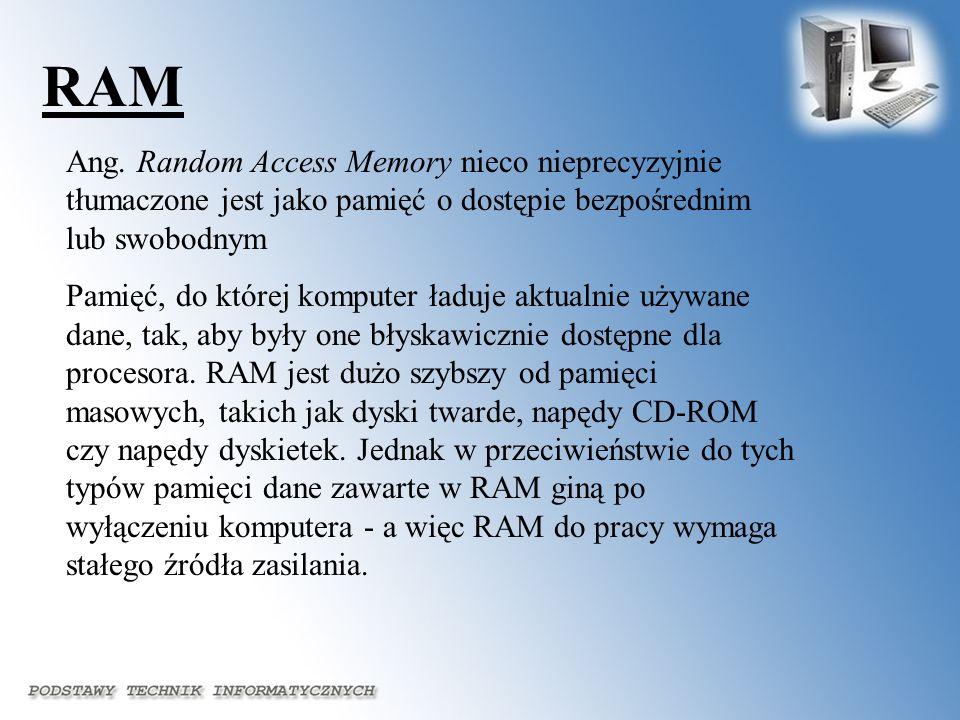 Ang. Random Access Memory nieco nieprecyzyjnie tłumaczone jest jako pamięć o dostępie bezpośrednim lub swobodnym Pamięć, do której komputer ładuje akt