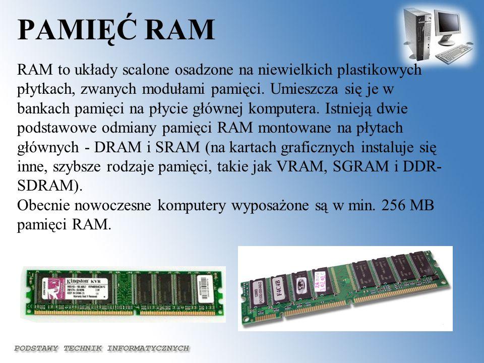 PAMIĘĆ RAM RAM to układy scalone osadzone na niewielkich plastikowych płytkach, zwanych modułami pamięci. Umieszcza się je w bankach pamięci na płycie