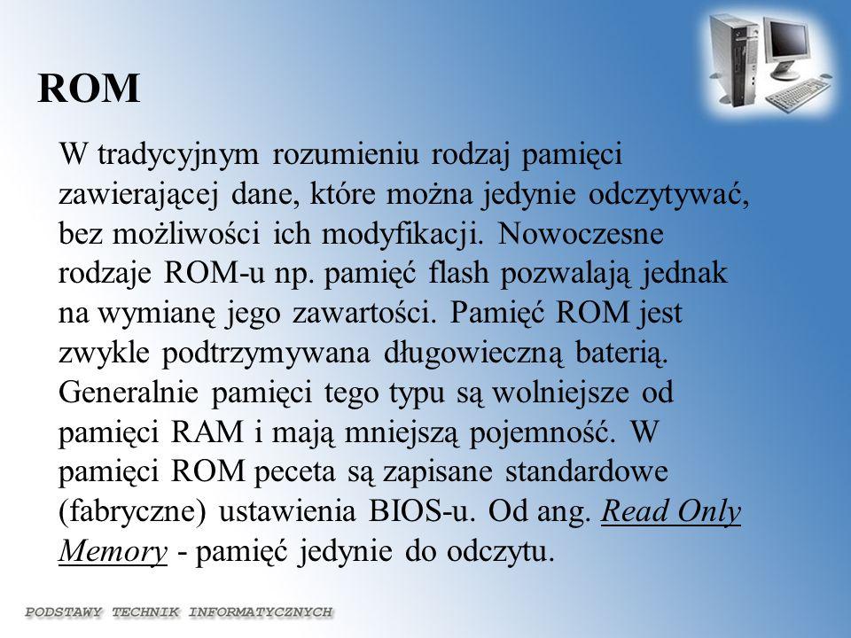 ROM W tradycyjnym rozumieniu rodzaj pamięci zawierającej dane, które można jedynie odczytywać, bez możliwości ich modyfikacji. Nowoczesne rodzaje ROM-