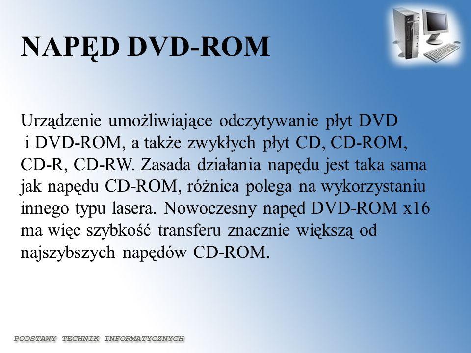 NAPĘD DVD-ROM Urządzenie umożliwiające odczytywanie płyt DVD i DVD-ROM, a także zwykłych płyt CD, CD-ROM, CD-R, CD-RW. Zasada działania napędu jest ta