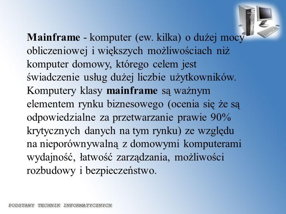 Mainframe - komputer (ew. kilka) o dużej mocy obliczeniowej i większych możliwościach niż komputer domowy, którego celem jest świadczenie usług dużej