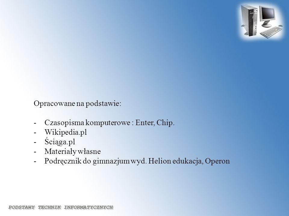 Opracowane na podstawie: -Czasopisma komputerowe : Enter, Chip. -Wikipedia.pl -Ściąga.pl -Materiały własne -Podręcznik do gimnazjum wyd. Helion edukac