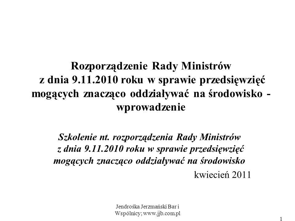 Jendrośka Jerzmański Bar i Wspólnicy; www.jjb.com.pl 1 Rozporządzenie Rady Ministrów z dnia 9.11.2010 roku w sprawie przedsięwzięć mogących znacząco oddziaływać na środowisko - wprowadzenie Szkolenie nt.