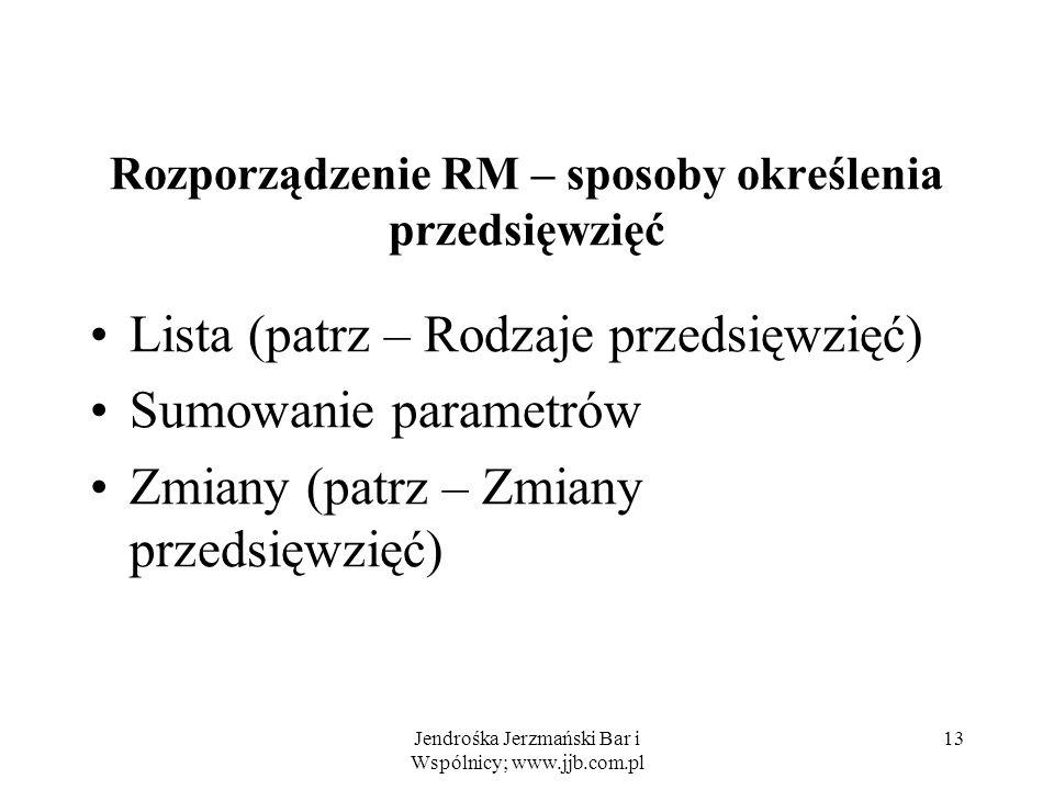 Jendrośka Jerzmański Bar i Wspólnicy; www.jjb.com.pl 13 Rozporządzenie RM – sposoby określenia przedsięwzięć Lista (patrz – Rodzaje przedsięwzięć) Sumowanie parametrów Zmiany (patrz – Zmiany przedsięwzięć)