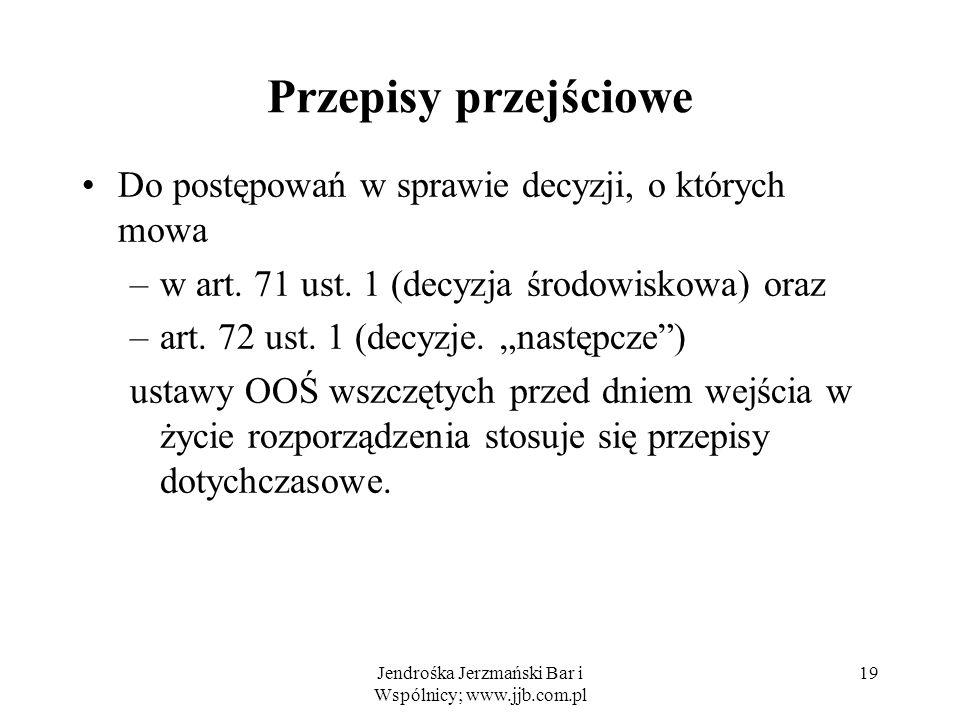 Jendrośka Jerzmański Bar i Wspólnicy; www.jjb.com.pl Przepisy przejściowe Do postępowań w sprawie decyzji, o których mowa –w art.