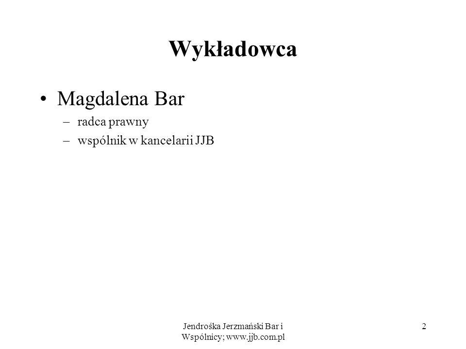 Jendrośka Jerzmański Bar i Wspólnicy; www.jjb.com.pl 2 Wykładowca Magdalena Bar –radca prawny –wspólnik w kancelarii JJB