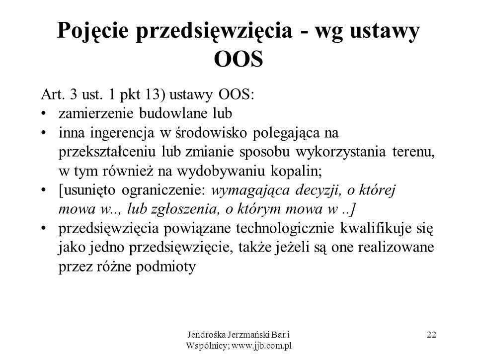 Jendrośka Jerzmański Bar i Wspólnicy; www.jjb.com.pl 22 Pojęcie przedsięwzięcia - wg ustawy OOS Art.