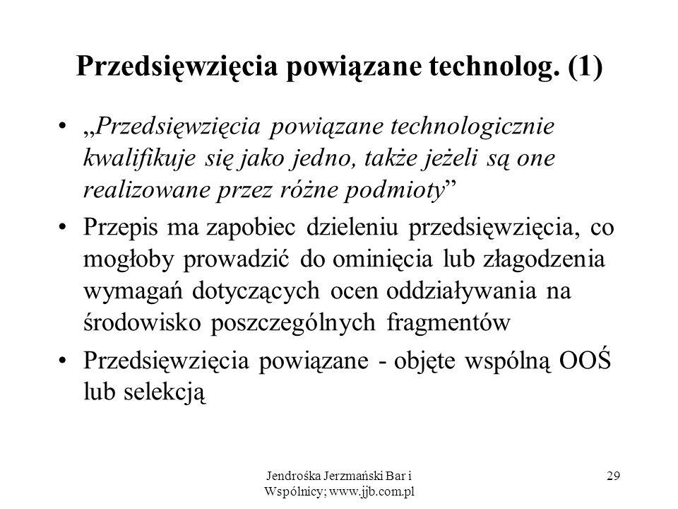 Jendrośka Jerzmański Bar i Wspólnicy; www.jjb.com.pl 29 Przedsięwzięcia powiązane technolog.