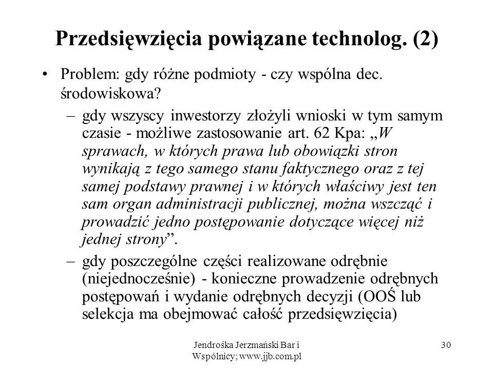 Jendrośka Jerzmański Bar i Wspólnicy; www.jjb.com.pl 30 Przedsięwzięcia powiązane technolog.