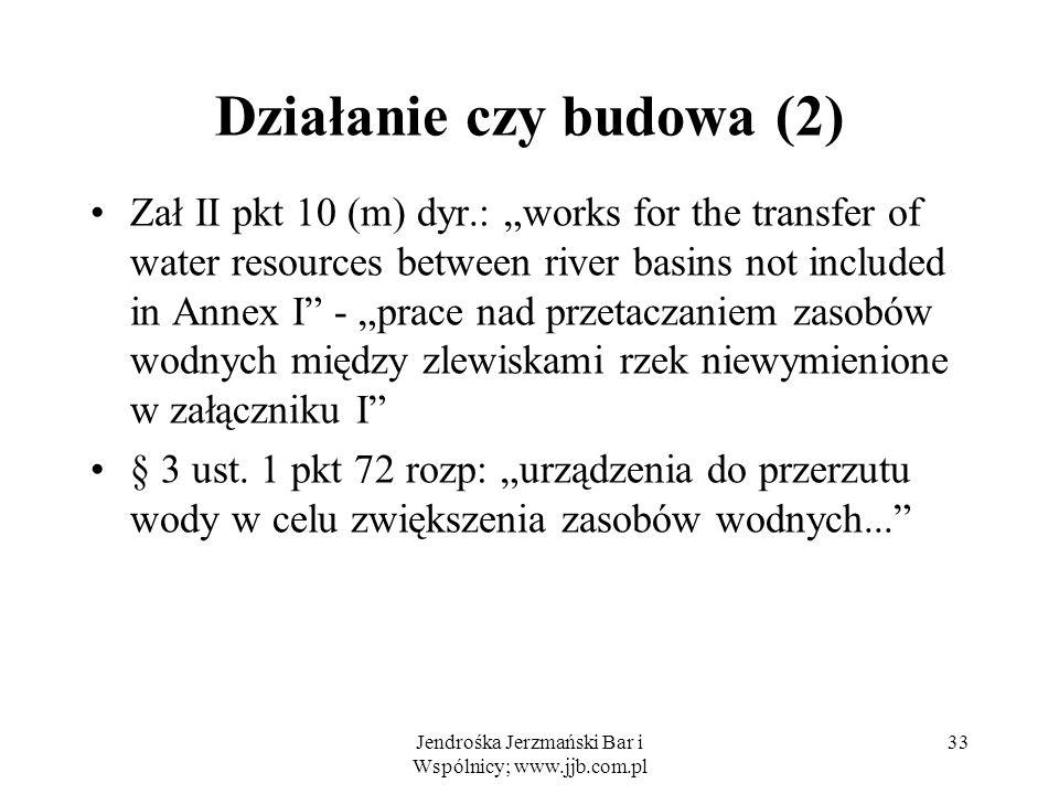 Działanie czy budowa (2) Zał II pkt 10 (m) dyr.: works for the transfer of water resources between river basins not included in Annex I - prace nad przetaczaniem zasobów wodnych między zlewiskami rzek niewymienione w załączniku I § 3 ust.