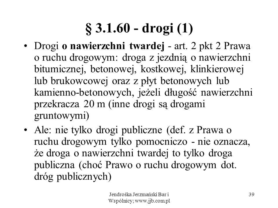 Jendrośka Jerzmański Bar i Wspólnicy; www.jjb.com.pl 39 § 3.1.60 - drogi (1) Drogi o nawierzchni twardej - art.