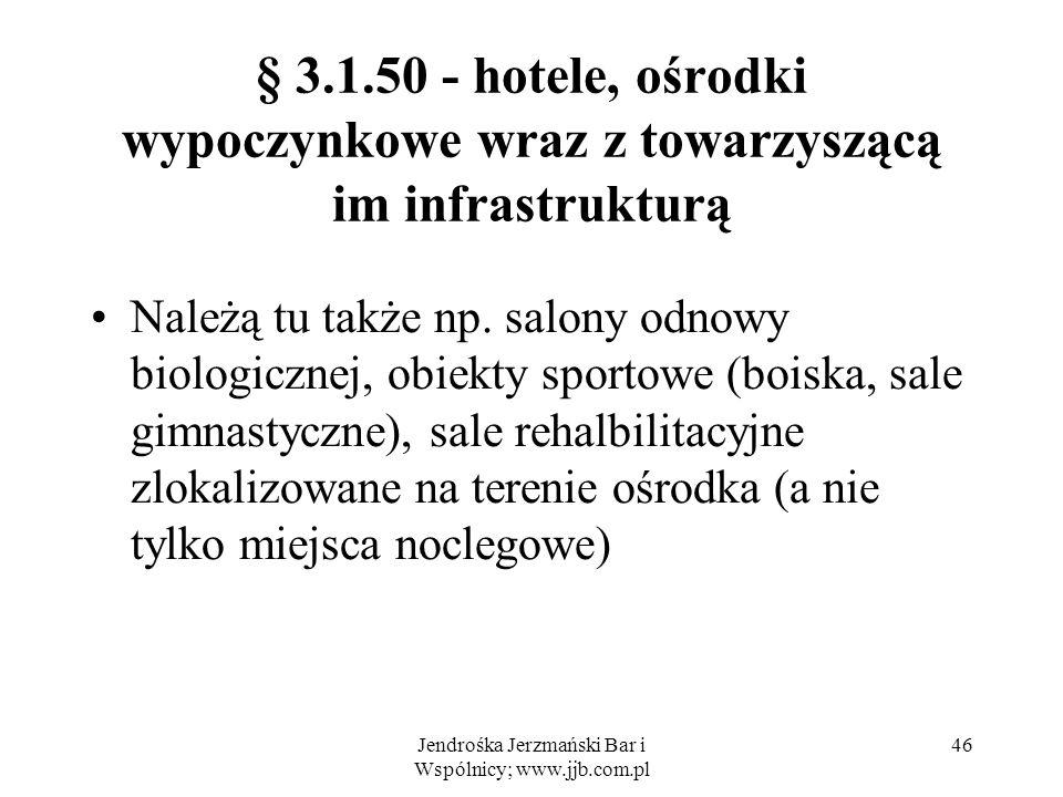 Jendrośka Jerzmański Bar i Wspólnicy; www.jjb.com.pl 46 § 3.1.50 - hotele, ośrodki wypoczynkowe wraz z towarzyszącą im infrastrukturą Należą tu także np.