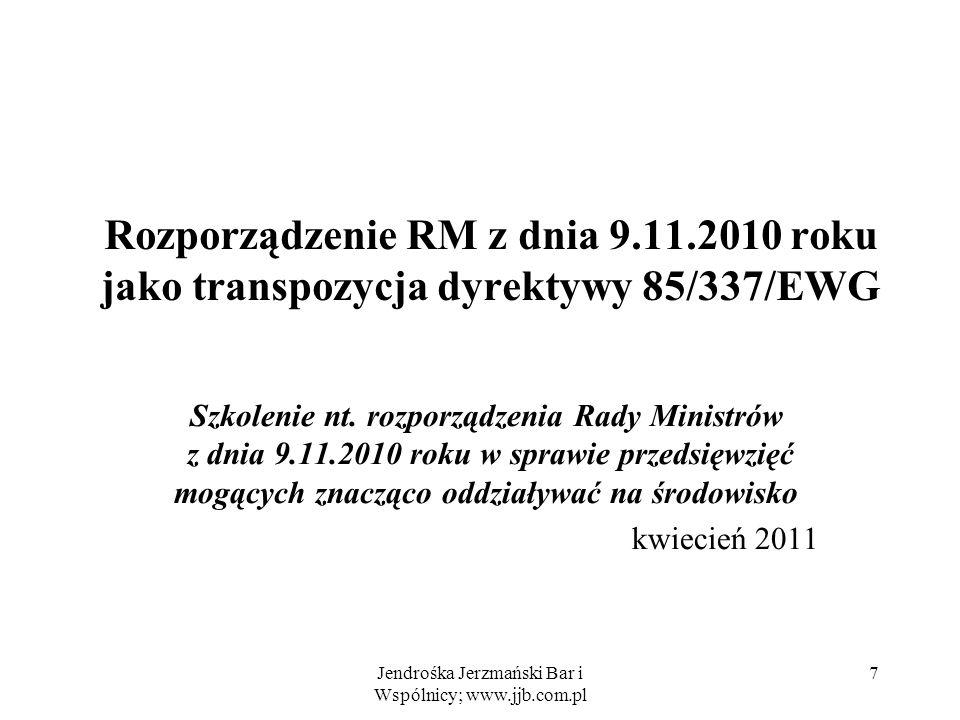 Jendrośka Jerzmański Bar i Wspólnicy; www.jjb.com.pl 7 Rozporządzenie RM z dnia 9.11.2010 roku jako transpozycja dyrektywy 85/337/EWG Szkolenie nt.
