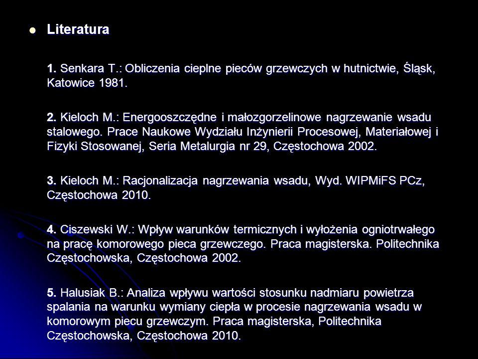 Literatura Literatura 1. Senkara T.: Obliczenia cieplne pieców grzewczych w hutnictwie, Śląsk, Katowice 1981. 2. Kieloch M.: Energooszczędne i małozgo