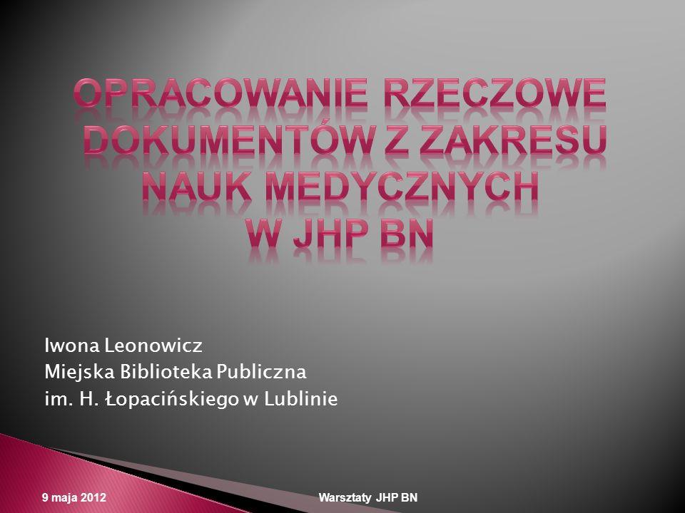Iwona Leonowicz Miejska Biblioteka Publiczna im. H. Łopacińskiego w Lublinie 9 maja 2012 Warsztaty JHP BN