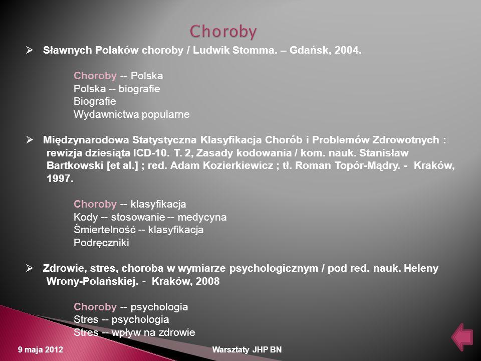 9 maja 2012 Warsztaty JHP BN Sławnych Polaków choroby / Ludwik Stomma. – Gdańsk, 2004. Choroby -- Polska Polska -- biografie Biografie Wydawnictwa pop